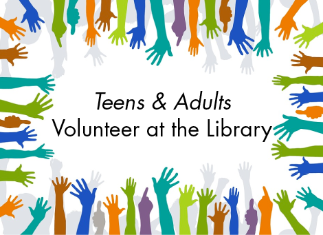 Teens & Adults: Volunteer at the Library.